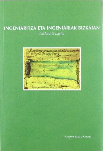 Ingeniaritza Eta Ingeniariak Bizkaian - Hasieratik Hasita (Monografias Bizkaia) por Aingeru Zabala Uriarte