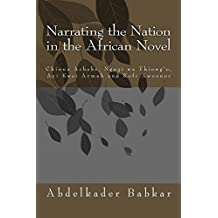 Narrating the Nation in the African Novel: Ayi Kwei Armah, Ngugi wa Thong'o and Kofi Awoonor (English Edition)