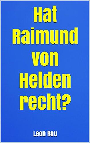 Hat Raimund von Helden recht?