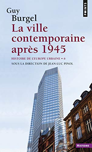 La Ville contemporaine après 1945. Histoire de l'Europe urbaine (6) par Guy Burgel