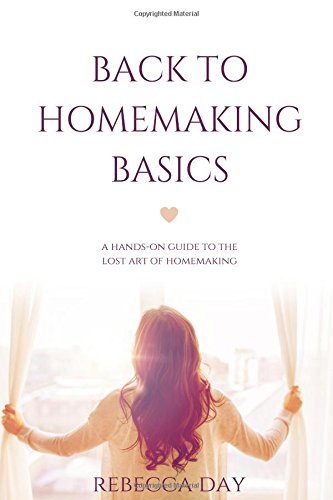 back-to-homemaking-basics-a-hands-on-guide-to-the-lost-art-of-homemaking