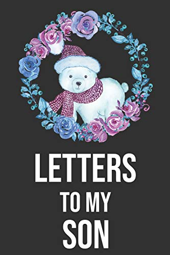 Letters To My Son: Mother To Son Notebook, Father To Son Journal: Awesome Novelty Gift Diary: Write Down Precious Moments Memories Now And Read Them Later: Cute Arctic Polar Bear Baby