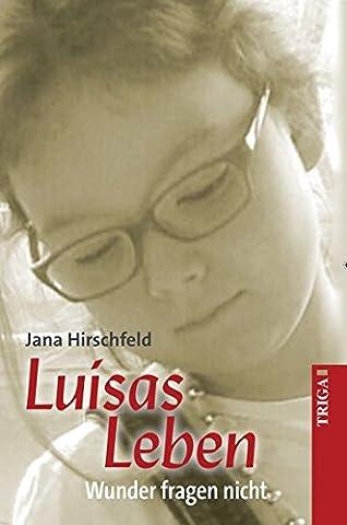 Luisas Leben: Wunder fragen nicht