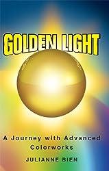 Golden Light: A Journey with Advanced Colorworks (Golden Light Series Book 1)