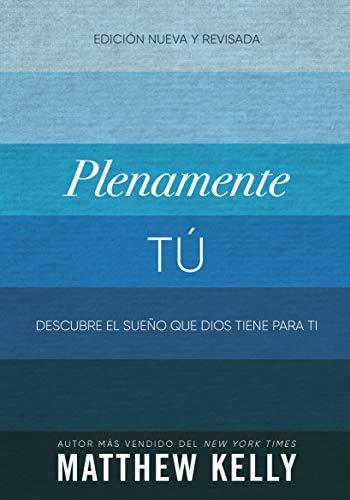 Plenamente Tú: Descubre El Sueño Que Dios Tiene Para Ti eBook ...
