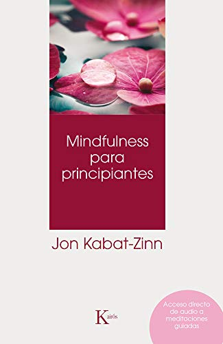 Mindfulness para principiantes (Psicología) por Jon Kabat-Zinn