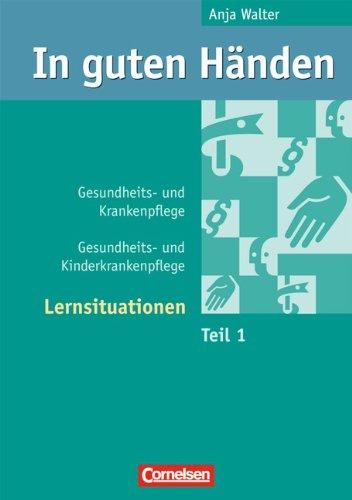 In guten Händen - Gesundheits- und Krankenpflege/Gesundheits- und Kinderkrankenpflege: Lernsituationen: Arbeitsbuch 1