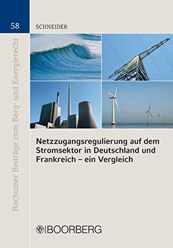Netzzugangsregulierung auf dem Stromsektor in Deutschland und Frankreich - ein Vergleich (Bochumer Beiträge zum Berg- und Energierecht 58)