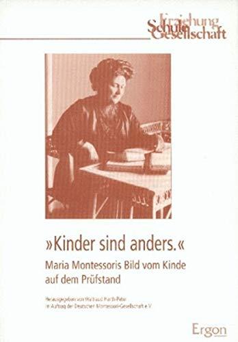 Kinder sind anders: Maria Montessoris Bild vom Kinde auf dem Prüfstand