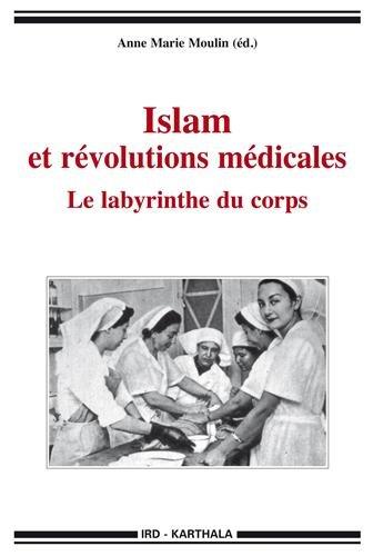 Islam et révolutions médicales. Le labyrinthe du corps