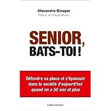 Senior, bats-toi ! : Défendre sa place et s'épanouir dans la société d'aujourd'hui (French Edition)