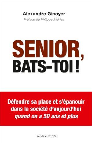 Senior, bats-toi ! : Défendre sa place et s'épanouir dans la société d'aujourd'hui