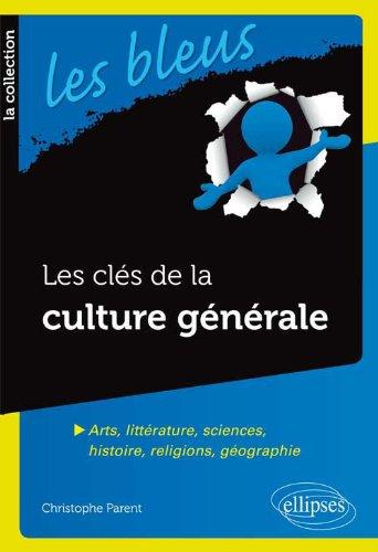 Les Clés de la Culture Générale Arts Littérature Sciences Histoire Religions Géographie