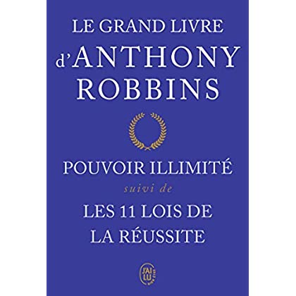 Le grand livre d'Anthony Robbins : Pouvoir illimité suivi de Les onze lois de la réussite