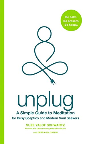 Unplug: A Simple Guide to Meditation for Busy Sceptics and Modern Soul Seekers