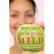 Girls Gone Mild: Young Women Reclaim Self-Respect and Find It's Not Bad to Be Good (English Edition)