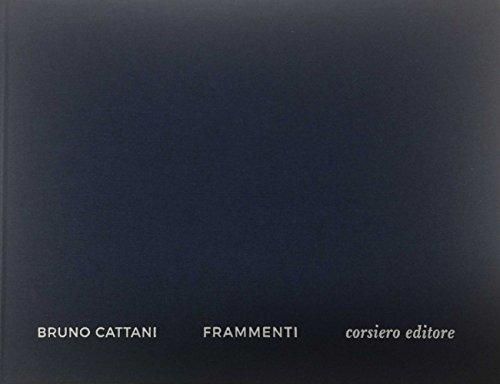Bruno Cattani. Frammenti. Catalogo della mostra (Roma, 3 maggio-29 luglio 2017). Ediz. bilingue (Cataloghi)