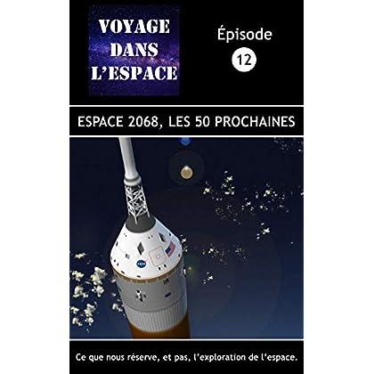 Espace 2068, les 50 prochaines: Ce que nous réserve, et pas, l'exploration de l'espace (Fascicule du balado Voyage dans l'espace  t. 12)