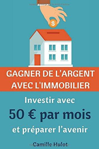 Gagner de l'argent avec l'immobilier : Investir avec 50 € par mois et préparer l'avenir