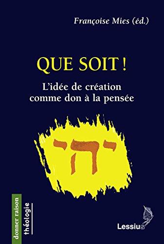 Que soit ! : L'idée de création comme don à la pensée par Françoise Mies