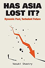Has Asia Lost It?: Dynamic Past, Turbulent Future