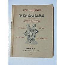 Une journée à Versailles : Guide illustré du château, du musée, du parc et des Trianons