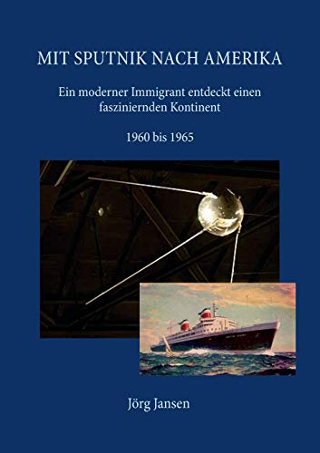 Mit Sputnik nach Amerika: Ein moderner Immigrant entdeckt einen fasziniernden Kontinent - 1960 bis 1965