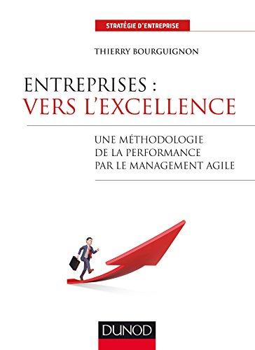 Entreprises : vers l'excellence : Une méthodologie de la performance par le management agile