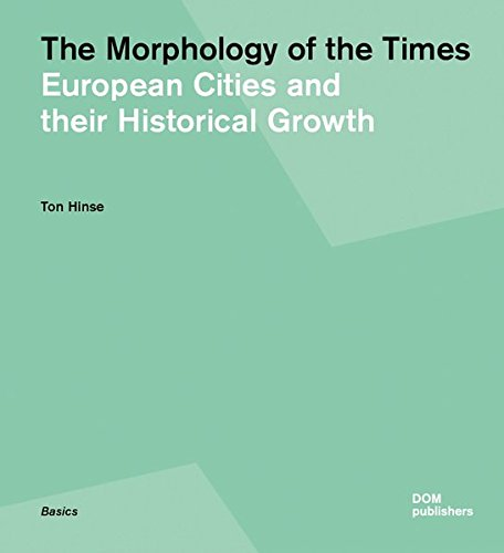 The Morphology of the Times: European Cities and their Historical Growth