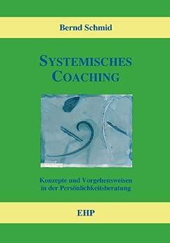 Systemisches Coaching: Konzepte und Vorgehensweisen in der Persönlichkeitsberatung (EHP-Handbuch Systemische Professionalität und Beratung) von [Schmid, Bernd, Weidner, Ingeborg]