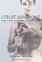 The Fruit Machine: Twenty Years of Writings on Queer Cinema