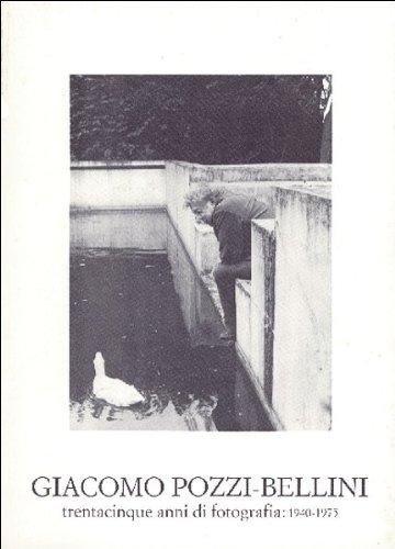 Giacomo Pozzi-Bellini. Trentacinque anni di fotografia 1940-1975