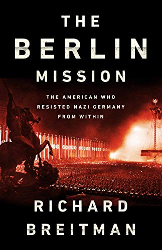 The Berlin Mission: The American Who Resisted Nazi Germany from Within (English Edition)