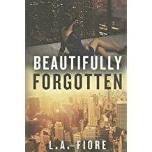 [Beautifully Forgotten] (By: L A Fiore) [published: July, 2014]