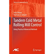 Tandem Cold Metal Rolling Mill Control: Using Practical Advanced Methods (Advances in Industrial Control)