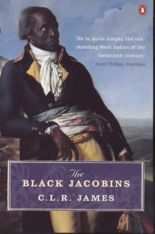 The Black Jacobins: Toussaint L'ouverture and the San Domingo Revolution (Penguin History) by James, C L R New Edition (2001)