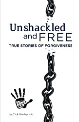 Unshackled and Free: True Stories of Forgiveness by CJ Hitz (2012-02-29)