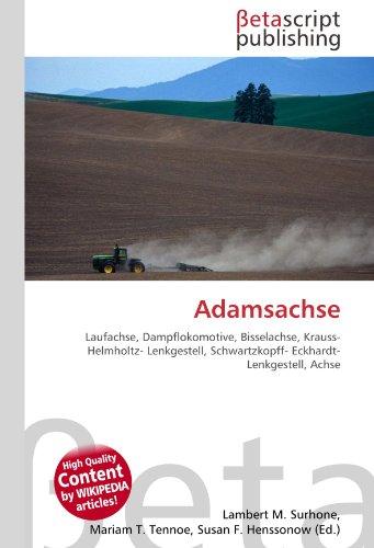 Adamsachse: Laufachse, Dampflokomotive, Bisselachse, Krauss- Helmholtz- Lenkgestell, Schwartzkopff- Eckhardt- Lenkgestell, Achse
