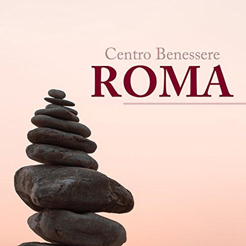 Centro Benessere Roma: Musica Zen Rilassante per Massaggio Rilassante Corpo, Massaggi Orientali, Massaggio Californiano, Massaggio di Coppia, Massaggi Thailandesi