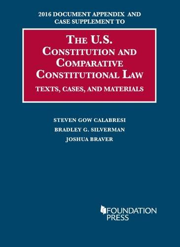 2016 Document Appendix and Case Supplement to the U.S. Constitution and Comparative Constitutional Law: Texts, Cases, and Materials (University Casebook Series)