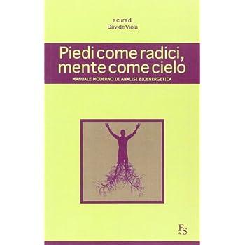 Piedi Come Radici, Mente Come Cielo. Manuale Moderno Di Analisi Bioenergetica