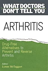 Arthritis: Drug-Free Alternatives to Prevent and Reverse Arthritis (What Doctors Don't Tell You) by Lynne McTaggart (2016-11-01)