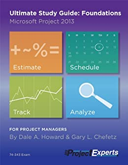 Ultimate Study Guide: Foundations Microsoft Project 2013 (English Edition) par [Howard, Dale, Chefetz, Gary]
