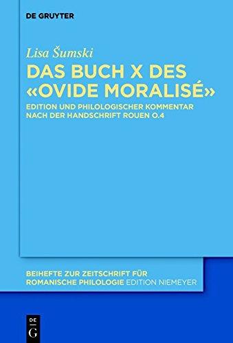 Ovide moralisé: Kommentierte Edition von Buch X nach der Handschrift Rouen, Bibl. Mun., O.4 (Beihefte zur Zeitschrift für romanische Philologie, Band 412)