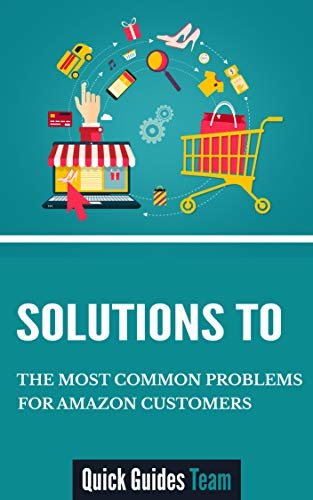 SOLUTIONS TO THE MOST COMMON PROBLEMS FOR AMAZON CUSTOMERS: Managing Your Account, Problem With An Order, Payment Issues, Where's My Stuff? (English Edition)