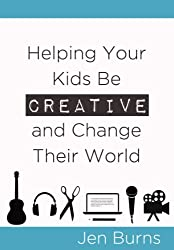 Helping Your Kids Be Creative and Change Their World (English Edition)
