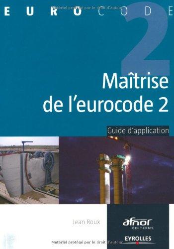 Maîtrise de l'eurocode 2: Guide d'application par Jean Roux
