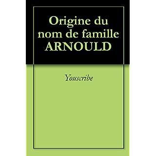 Origine du nom de famille ARNOULD (Oeuvres courtes) (French Edition)