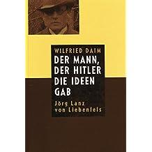 Der Mann, der Hitler die Ideen gab. Jörg Lanz von Liebenfels