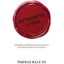 Authentic Lives: Overcoming the Problem of Hidden Identity in Outreach to Restrictive Nations (English Edition)